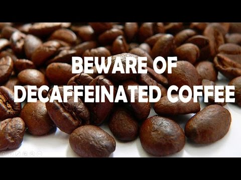 BEWARE OF DECAFFEINATED COFFEE