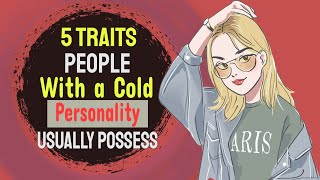 People With a Cold Personality Usually Possess These 5 Traits