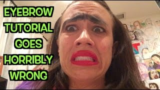 EYEBROW TUTORIAL GOES HORRIBLY WRONG
