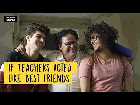 If Teachers acted like Best Friends