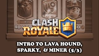 Clash Royale   Intro to - Lava Hound   Sparky   Miner (5/3)