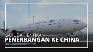 Mulai 5 Februari, Garuda Indonesia Hentikan Sementara Penerbangan ke China