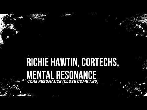 Richie Hawtin, Cortech, Mental Resonance - Core Resonance (CLOSE Combined)