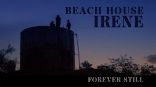 "Beach House - ""Irene"" - Forever Still"