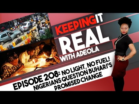 Keeping It Real With Adeola - 208 (No Light, No Fuel! Nigerians Question Buhari's Promised Change)