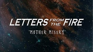 Letters From The Fire - 'Mother Misery'  LYRIC VIDEO