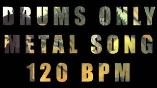 Drums Only Metal Song - 120 BPM (Breaking Free)