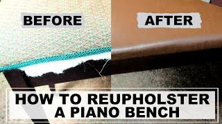 HOW TO REUPHOLSTER YOUR PIANO BENCH
