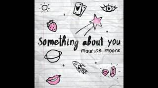 Maurice Moore - something about you. (Prod. Bizness Boi + Theory)
