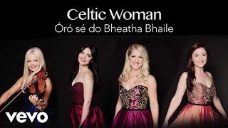 Óró sé do bheatha 'bhaile (Audio) - Celtic Woman (Video)