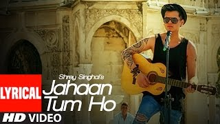 Jahaan Tum Ho Lyrical Video Song | Shrey   - YouTube