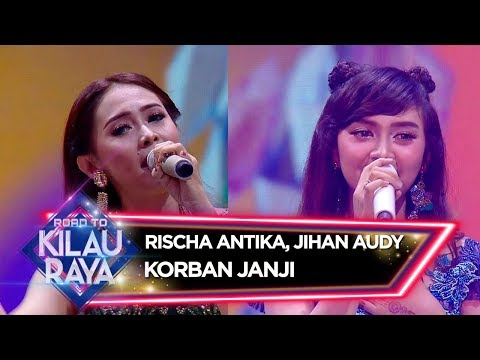 , title : 'Jihan Audy feat Rischa Antika [KORBAN JANJI] - Road To Kilau Raya (23/2)'