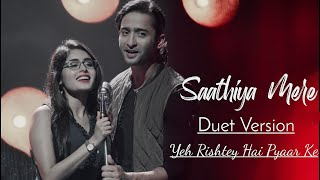Sathiya Mere (Duet Version) Full Lyrical Video|Yeh Rishtey