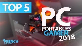 TOP 5 PC PORTABLES GAMER 2018 !