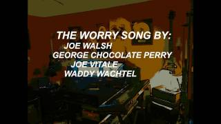 """THE WORRY SONG"""