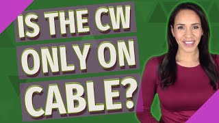 Is the CW only on cable?