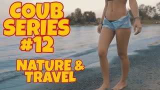 Coub Series #12 | Nature, Traveling, Animals, People