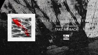 BETRAYING THE MARTYRS - Take Me Back