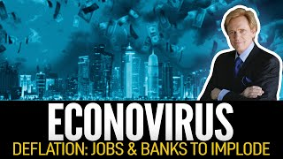 ECONOVIRUS: Deflation Means Jobs & Banks to Implode – Mike Maloney