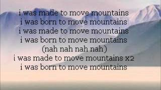 Made to Move Mountains- Lyrics- First Lyrics Video!!!