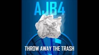 AJB4 - Throw Away The Trash (prod. RoBoT BoY)