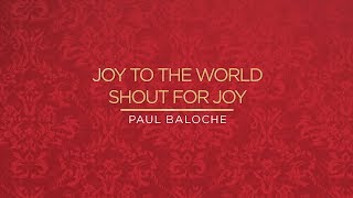 Joy To The World / Shout For Joy (Lyric Video) - Paul Baloche [ Official ]