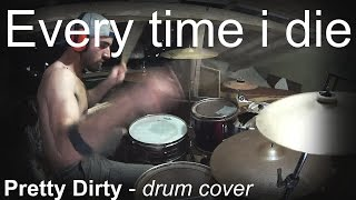 Every Time I Die - Pretty dirty (drum cover)
