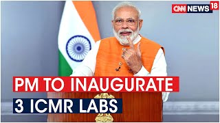 PM Modi To Inaugurate 3 New ICMR Laboratories In Noida, Mumbai & Kolkata Via Video Conferencing