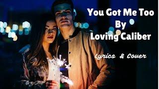 You Got Me Too By Loving Caliber[2010s Pop Music] Lyrics & Cover