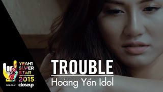 Trouble | hoàng yến idol | yeah1 superstar (official music video)