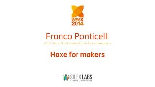 "WWX2014 speech : Franco Ponticelli ""Haxe for makers"""