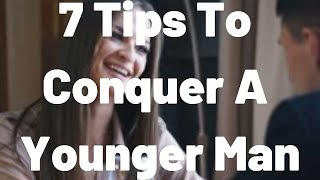 7 Tips To Conquer A Younger Man