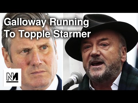 George Galloway Running To TOPPLE Keir Starmer