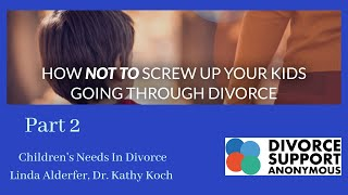 Part 2 Children's Needs In Divorce -  Linda Alderfer, Dr  Kathy Koch