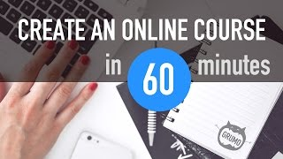 How to create an online course in 60 minutes (Tutorial)