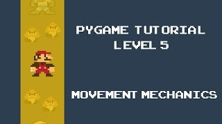 Pygame Tutorial - 5 - Movement Mechanics in Game development