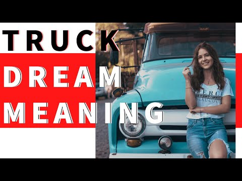 Dream about Truck: interpretation and meaning. what do dreams mean?