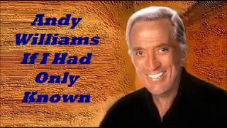 Andy Williams........If I Had Only Known..
