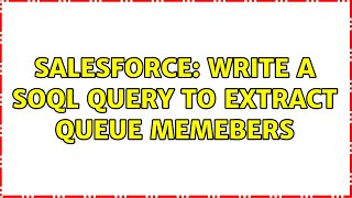 Salesforce: Write a SOQL Query to extract queue memebers