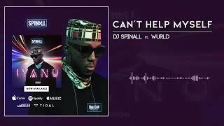 Dj Spinal   CAN'T HELP MYSELF   Ft Wurld (IYANU ALBUM) 2018