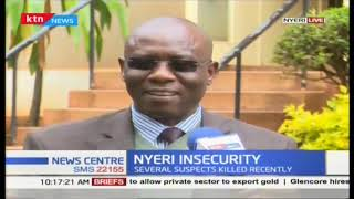 Nyeri insecurity :Tension high over killing of criminals