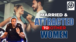 Married And Attracted To Other Women - JK Emezi