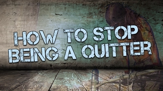 💯📢💯How To Stop Being A Quitter