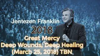 Jentezen Franklin sermons___Great Mercy__Deep Wounds, Deep Healing (March 25, 2018) TBN