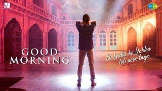 Good Morning | गुड मॉर्निंग | Ek Ladki Ko Dekha