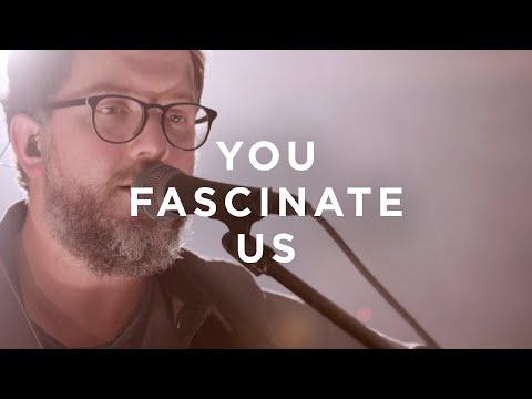You Fascinate Us