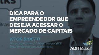 Dica para o empreendedor que deseja acessar o mercado de capitais - Vitor Bidetti (Integral BREI)