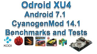 ODROID XU4 Android 7.1 Benchmarks + Kodi test and native game test CyanogenMod 14.1