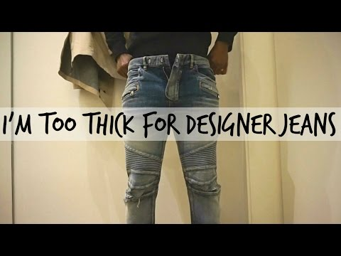 I'm Too Thick For Designer Jeans!!!