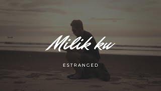 ESTRANGED   Milik Ku (Official Video)